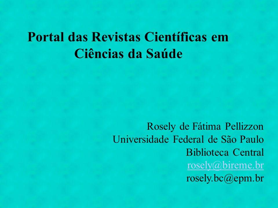 Portal de Revistas Científicas em Ciências da Saúde Oferece títulos de revistas científicas da área de Ciências da Saúde, nacionais e internacionais.
