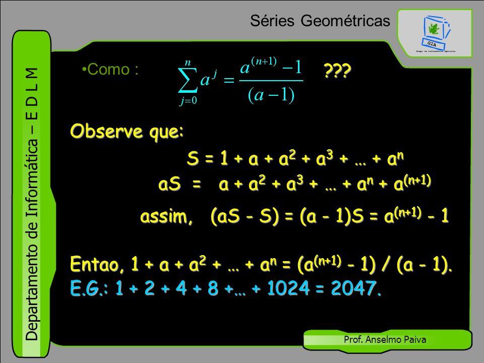 Departamento de Informática – E D L M Prof. Anselmo Paiva Séries Úteis 1. 2. 3. 4.
