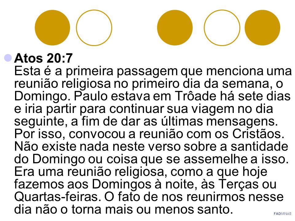 1 Coríntios 16:2 Este verso diz que o primeiro dia da semana era o dia destinado à separação das coisas que iriam ser doadas aos necessitados.