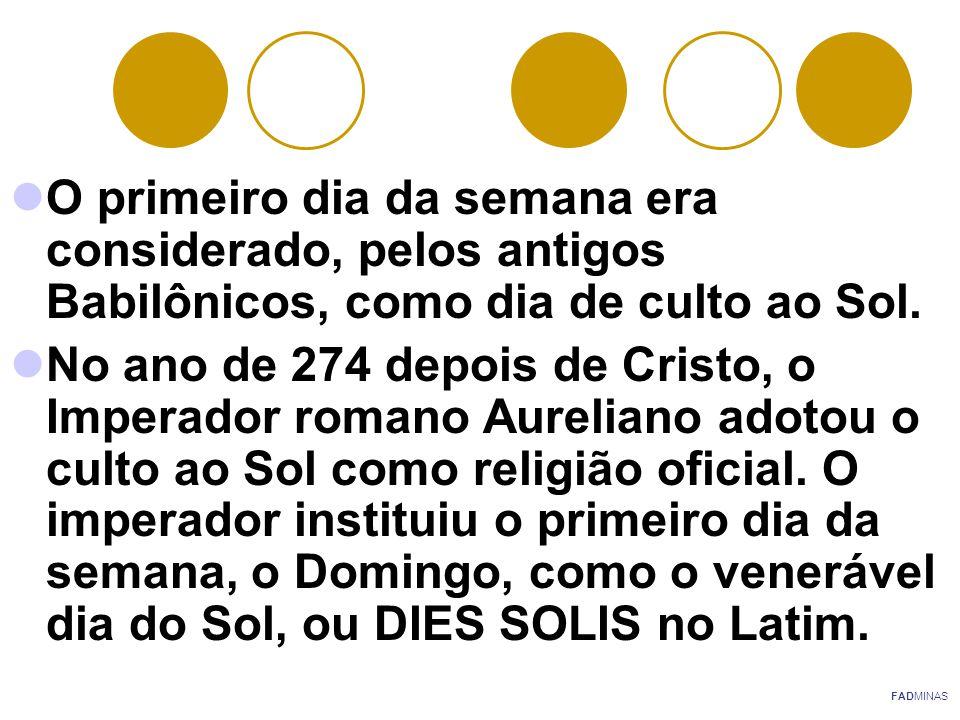 Ainda hoje, em algumas línguas, o Domingo mostra suas origens: SUNDAY (em Inglês) e SOONTAG (em Alemão) querem dizer Dia do Sol .