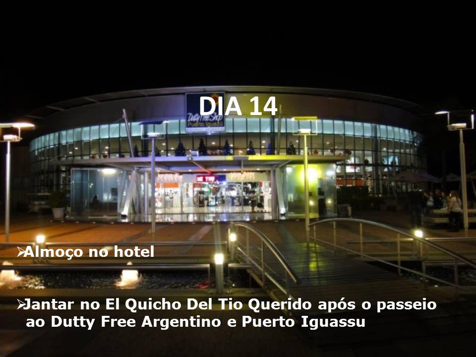 DIA 14  Almoço no hotel  Jantar no El Quicho Del Tio Querido após o passeio ao Dutty Free Argentino e Puerto Iguassu