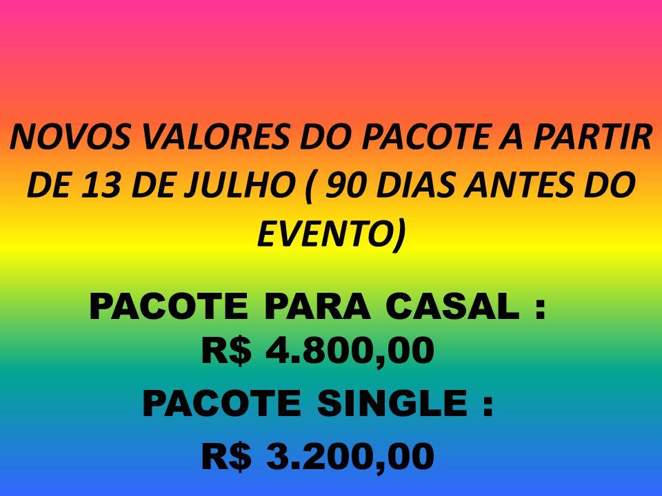 PACOTE PARA CASAL : R$ 4.800,00 PACOTE SINGLE : R$ 3.200,00