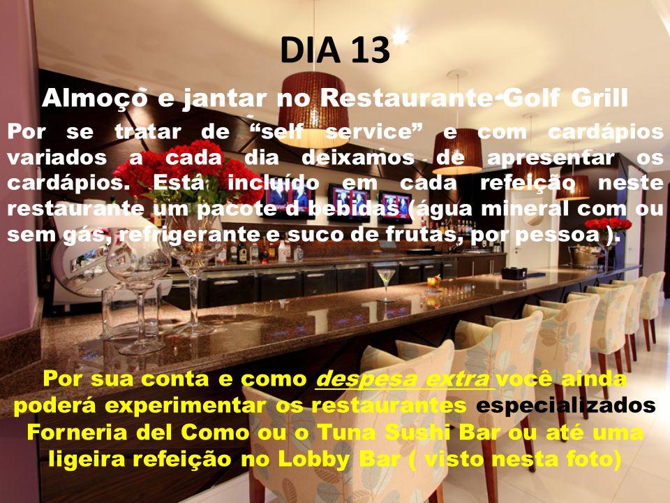 DIA 13 Almoço e jantar no Restaurante Golf Grill Por se tratar de self service e com cardápios variados a cada dia deixamos de apresentar os cardápios.