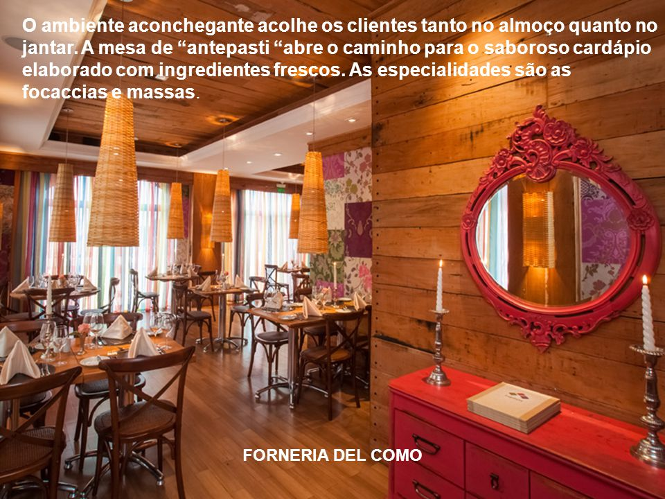 O ambiente aconchegante acolhe os clientes tanto no almoço quanto no jantar.