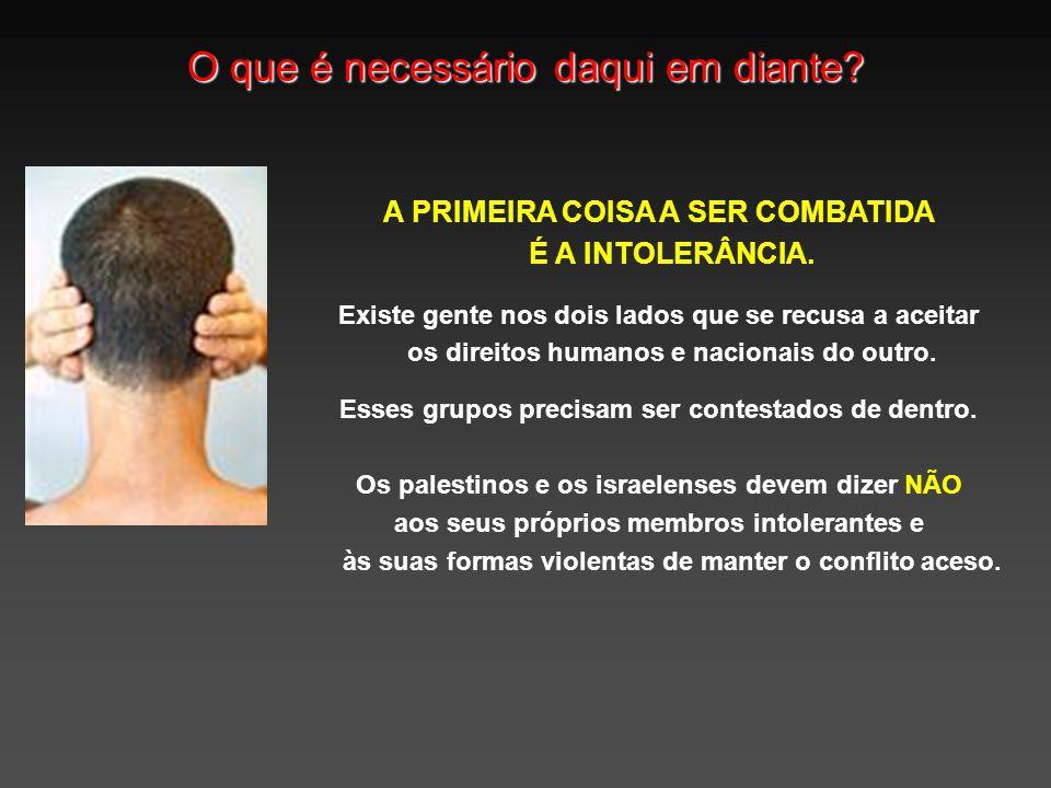 O que é necessário daqui em diante.A PRIMEIRA COISA A SER COMBATIDA É A INTOLERÂNCIA.