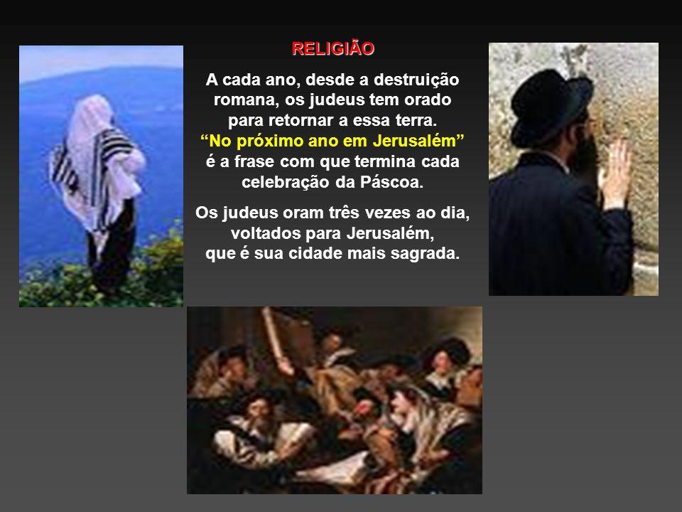 RELIGIÃO A cada ano, desde a destruição romana, os judeus tem orado para retornar a essa terra.
