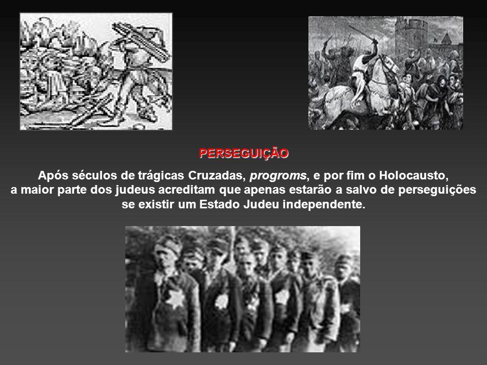 PERSEGUIÇÃO Após séculos de trágicas Cruzadas, progroms, e por fim o Holocausto, a maior parte dos judeus acreditam que apenas estarão a salvo de perseguições se existir um Estado Judeu independente.
