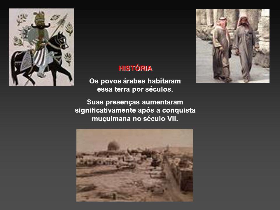 HISTÓRIA Os povos árabes habitaram essa terra por séculos.