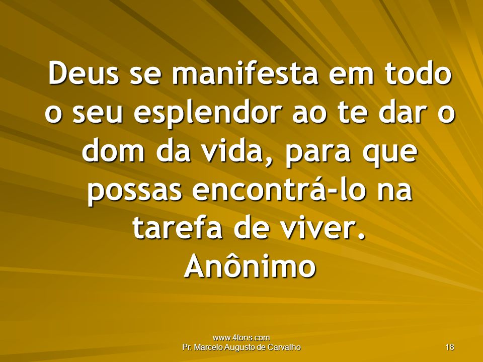 www.4tons.com Pr.Marcelo Augusto de Carvalho 19 Onde você desejar ver a face de Deus, você verá.