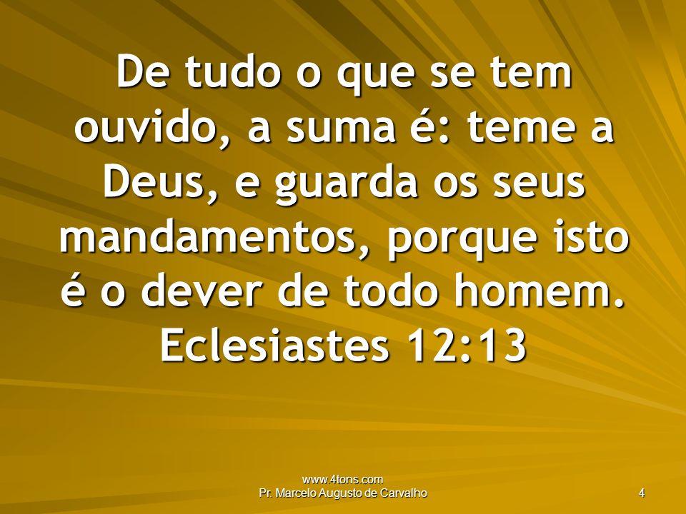 www.4tons.com Pr.Marcelo Augusto de Carvalho 5 A fim de viver na bondade, é preciso exercê-la.