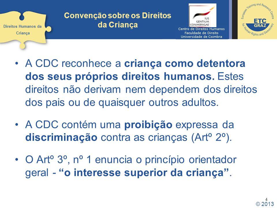 5 Primeiro tratado universal de direitos humanos que combina direitos económicos, sociais e culturais, bem como civis e políticos, num só documento A CDC reconhece a criança como detentora dos seus próprios direitos humanos.
