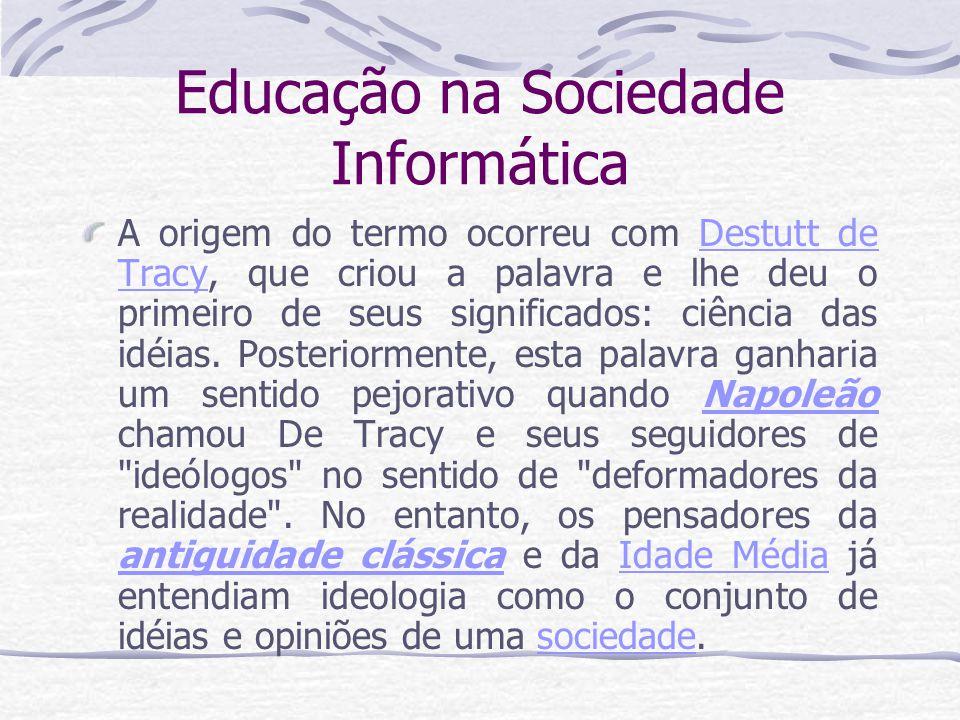 Educação na Sociedade Informática Karl MarxKarl Marx, concebe a mesma como uma consciência falsa, proveniente da divisão do trabalho manual e intelectual.