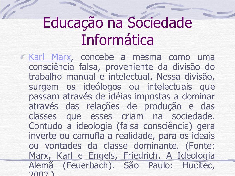 Educação na Sociedade Informática Depois de Marx, vários outros pensadores abordaram a temática da ideologia.