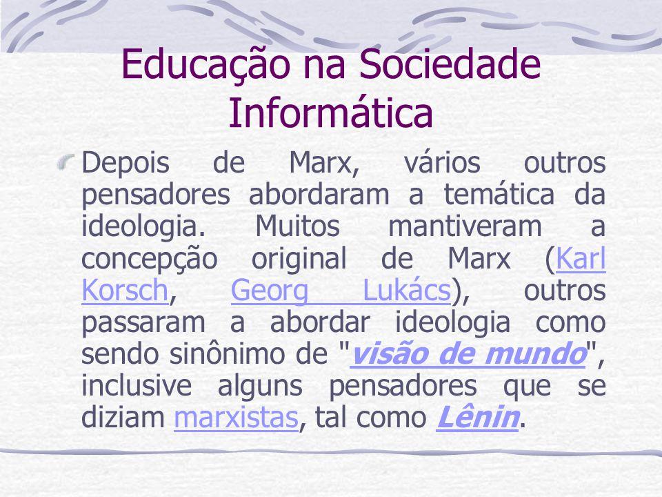 Educação na Sociedade Informática O discurso tem uma dimensão ideológica que relaciona as marcas deixadas no texto com as suas condições de produção, e que se insere na formação ideológica.