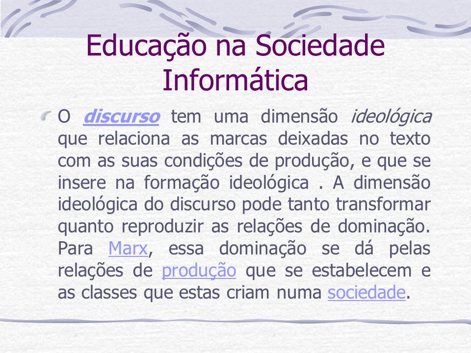 Educação na Sociedade Informática Por isso, a ideologia cria uma falsa consciência sobre a realidade que visa a reforçar e perpetuar essa dominação.