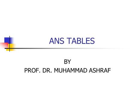 ANS TABLES BY PROF. DR. MUHAMMAD ASHRAF.