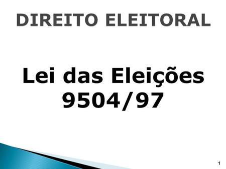 Lei das Eleições 9504/97 1. As eleições para Presidente e Vice- Presidente da República, Governador e Vice-Governador de Estado e do Distrito Federal,