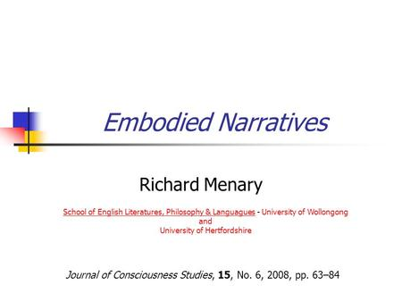 Embodied Narratives Richard Menary School of English Literatures, Philosophy & LanguaguesSchool of English Literatures, Philosophy & Languagues - University.