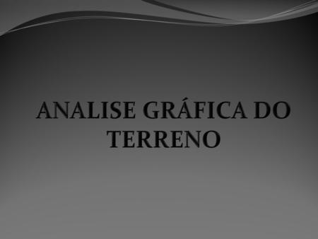 ANALISE GRÁFICA DO TERRENO