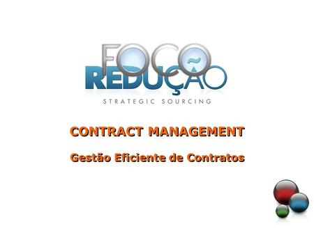 CONTRACT MANAGEMENT Gestão Eficiente de Contratos CONTRACT MANAGEMENT Gestão Eficiente de Contratos.
