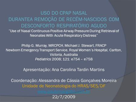 "USO DO CPAP NASAL DURANTEA REMOÇÃO DE RECÉM-NASCIDOS COM DESCONFORTO RESPIRATÓRIO AGUDO ""Use of Nasal Continuous Positive Airway Pressure During Retrieval."