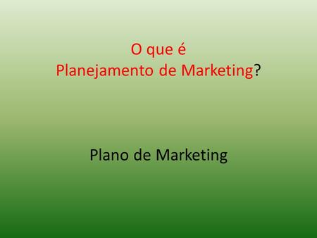 O que é Planejamento de Marketing? Plano de Marketing.
