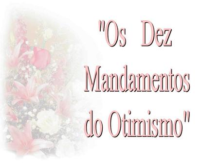 Os Dez Mandamentos do Otimismo.