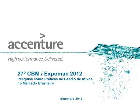 Copyright © 2010 Accenture All Rights Reserved. Accenture, its logo, and High Performance Delivered are trademarks of Accenture. 27º CBM / Expoman 2012.