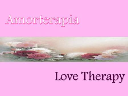 Love Therapy. Acredita no amor e vive-o plenamente.