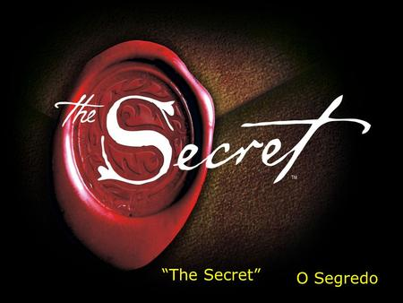 """The Secret"" O Segredo."