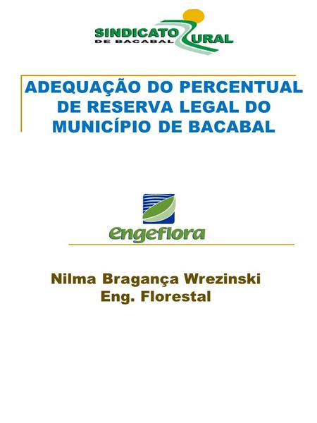 Nilma Bragança Wrezinski Eng. Florestal ADEQUAÇÃO DO PERCENTUAL DE RESERVA LEGAL DO MUNICÍPIO DE BACABAL.