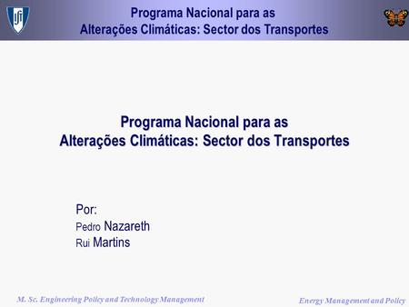 Programa Nacional para as Alterações Climáticas: Sector dos Transportes M. Sc. Engineering Policy and Technology Management Energy Management and Policy.