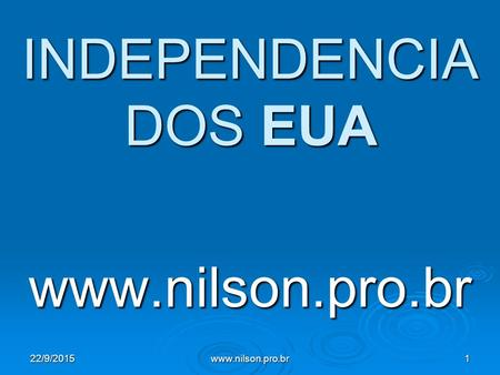 INDEPENDENCIA DOS EUA www.nilson.pro.br 22/9/20151www.nilson.pro.br.