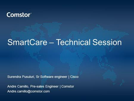 SmartCare – Technical Session Surendra Pusuluri, Sr Software engineer | Cisco Andre Camillo, Pre-sales Engineer | Comstor