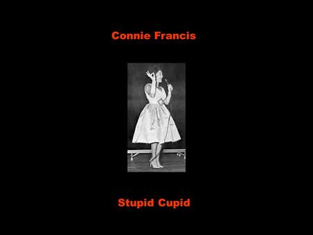 Connie Francis Stupid Cupid Stupid Cupid you're a real mean guy Cupido estúpido, você e um cara mau de verdade I'd like to clip your wings so you can't.