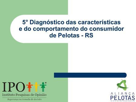 5° Diagnóstico das características e do comportamento do consumidor de Pelotas - RS.