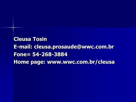 Cleusa Tosin   Fone= 54-268-3884 Home page: