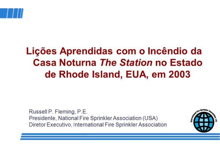 Russell P. Fleming, P.E. Presidente, National Fire Sprinkler Association (USA) Diretor Executivo, International Fire Sprinkler Association Lições Aprendidas.