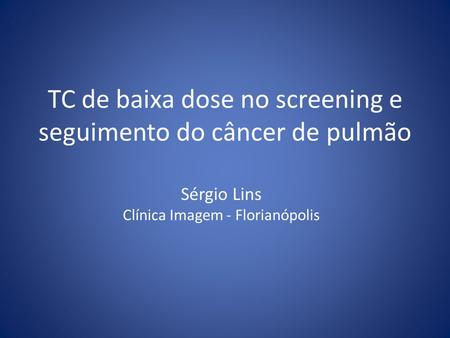 TC de baixa dose no screening e seguimento do câncer de pulmão