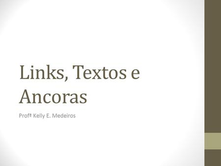 Links, Textos e Ancoras Profª Kelly E. Medeiros.