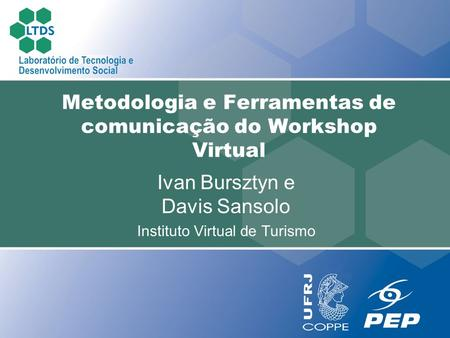 Ivan Bursztyn e Davis Sansolo Instituto Virtual de Turismo Metodologia e Ferramentas de comunicação do Workshop Virtual.