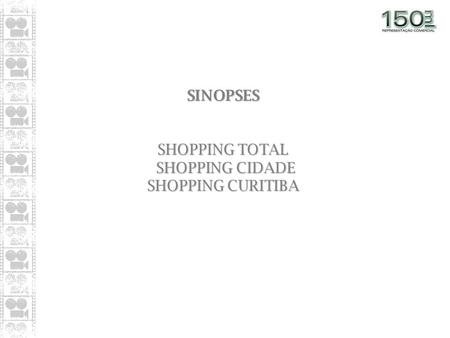 SINOPSES SINOPSES SHOPPING TOTAL SHOPPING CIDADE SHOPPING CIDADE SHOPPING CURITIBA.