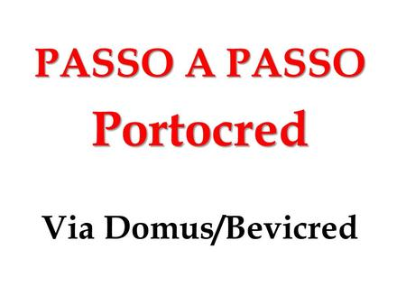 PASSO A PASSO Portocred Via Domus/Bevicred