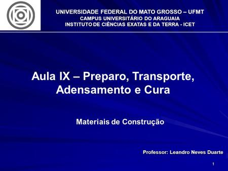 1 UNIVERSIDADE FEDERAL DO MATO GROSSO – UFMT CAMPUS UNIVERSITÁRIO DO ARAGUAIA INSTITUTO DE CIÊNCIAS EXATAS E DA TERRA - ICET Aula IX – Preparo, Transporte,