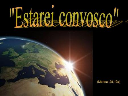 Estarei convosco (Mateus 28,19a).