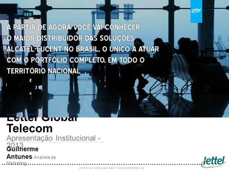 Guilherme Antunes Analista de Marketing Lettel Global Telecom Apresentação Institucional - 2013.......................................................................................................................