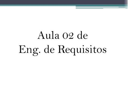 Aula 02 de Eng. de Requisitos