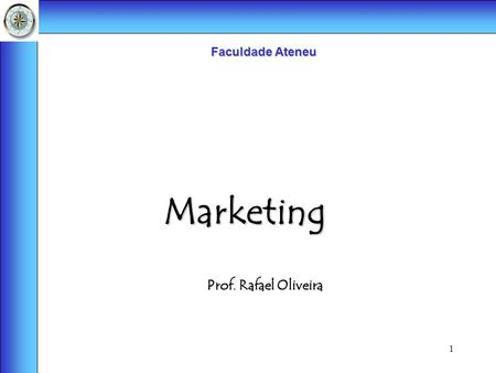 1 Marketing Faculdade Ateneu Prof. Rafael Oliveira.