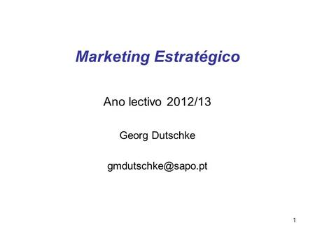 1 Marketing Estratégico Ano lectivo 2012/13 Georg Dutschke