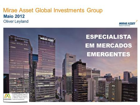 1 Maio 2012 Mirae Asset Global Investments Group ESPECIALISTA EM MERCADOS EMERGENTES Oliver Leyland.
